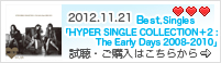 2012.11.21 Best.Singles「HYPER SINGLE COLLECTION+2 :The Early Days 2008-2010」
