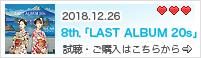 2018.12.26 8th. .Album 「LAST ALBUM 20s」